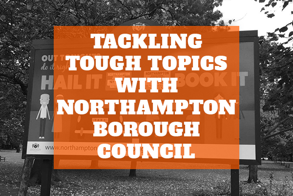 Tackling Tough Topics with Northampton Borough Council