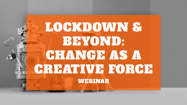 Lockdown & Beyond: Change as a Creative Force (Webinar)