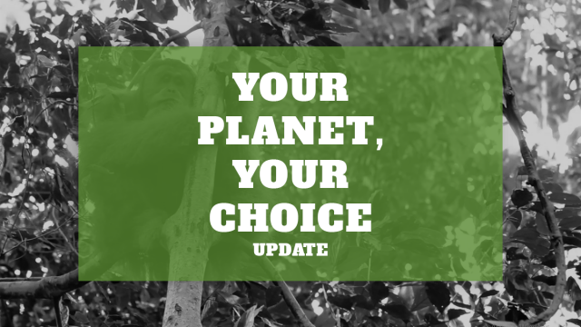 Your Planet Your Choice – UPDATE