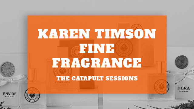 Karen Timson Fine Fragrance – The Catapult Sessions