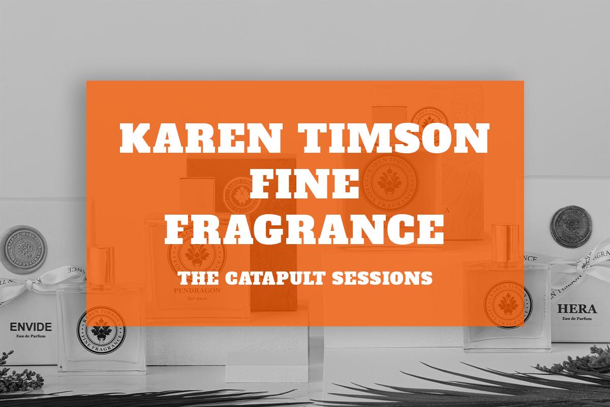 Karen Timson Fine Fragrance – The Catapult Sessions