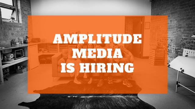 Amplitude Media is Hiring