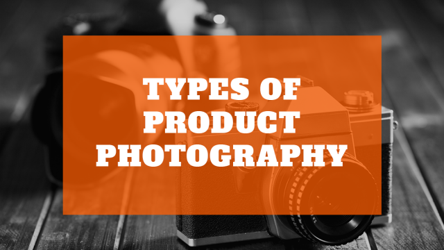 Types of Product Photography