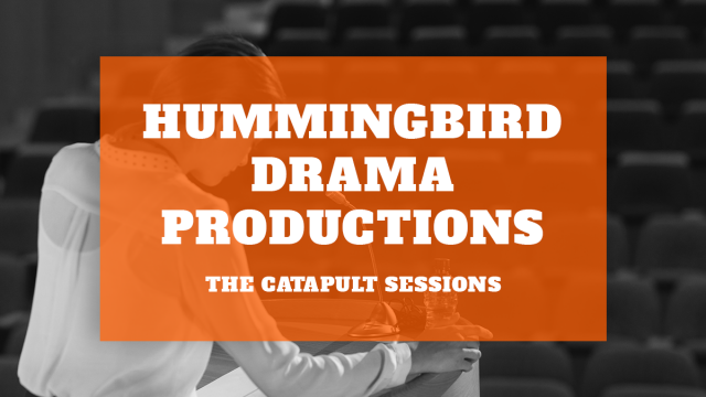 Hummingbird Drama Productions – Catapult Sessions