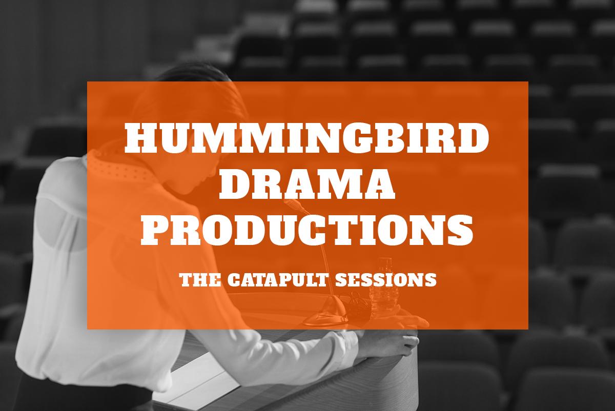 Hummingbird Drama Productions – Catapult Sessions